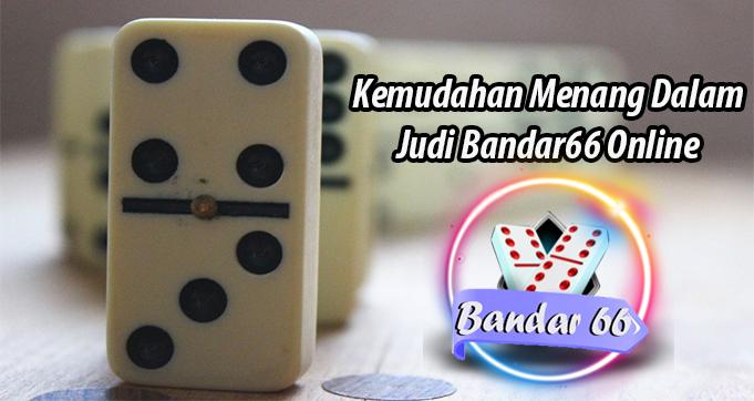 Kemudahan Menang Dalam Judi Bandar66 Online