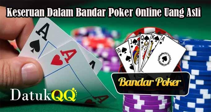 Keseruan Dalam Bandar Poker Online Uang Asli